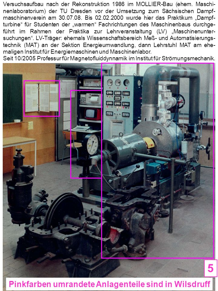 Versuchsaufbau nach der Rekonstruktion 1986 im MOLLIER-Bau (ehem. Maschi- nenlaboratorium) der TU Dresden vor der Umsetzung zum Sächsischen Dampf- mas