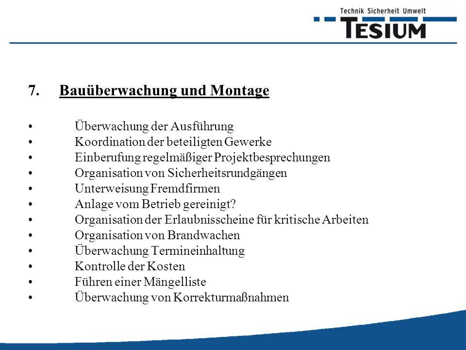 7.Bauüberwachung und Montage Überwachung der Ausführung Koordination der beteiligten Gewerke Einberufung regelmäßiger Projektbesprechungen Organisation von Sicherheitsrundgängen Unterweisung Fremdfirmen Anlage vom Betrieb gereinigt.