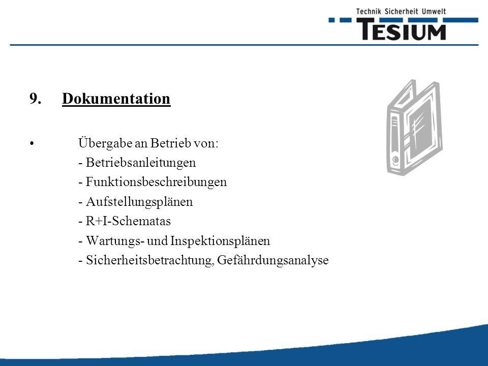 9.Dokumentation Übergabe an Betrieb von: - Betriebsanleitungen - Funktionsbeschreibungen - Aufstellungsplänen - R+I-Schematas - Wartungs- und Inspektionsplänen - Sicherheitsbetrachtung, Gefährdungsanalyse