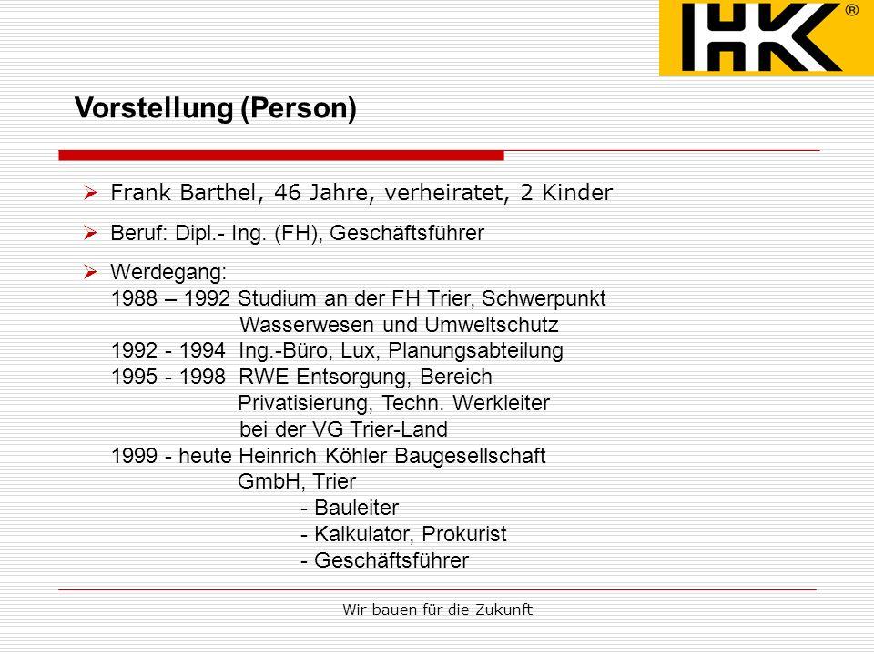 Wir bauen für die Zukunft Vorstellung (Person) Frank Barthel, 46 Jahre, verheiratet, 2 Kinder Beruf: Dipl.- Ing. (FH), Geschäftsführer Werdegang: 1988