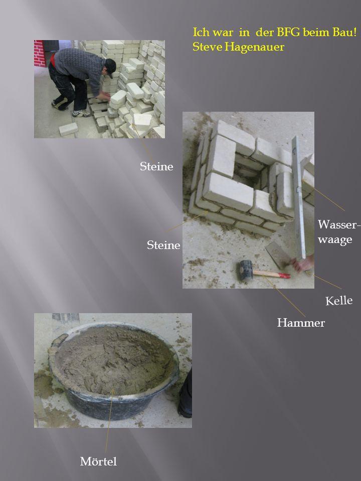 Steine Wasser- waage Hammer Steine Kelle Mörtel Ich war in der BFG beim Bau! Steve Hagenauer