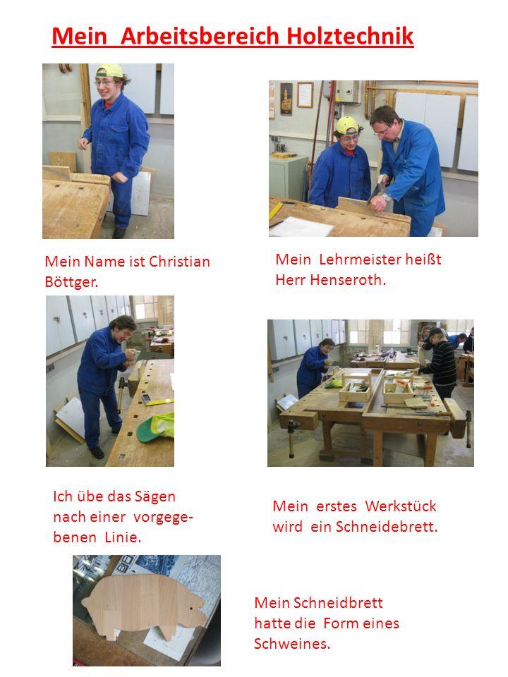 Mein Arbeitsbereich Holztechnik Mein Name ist Christian Böttger.