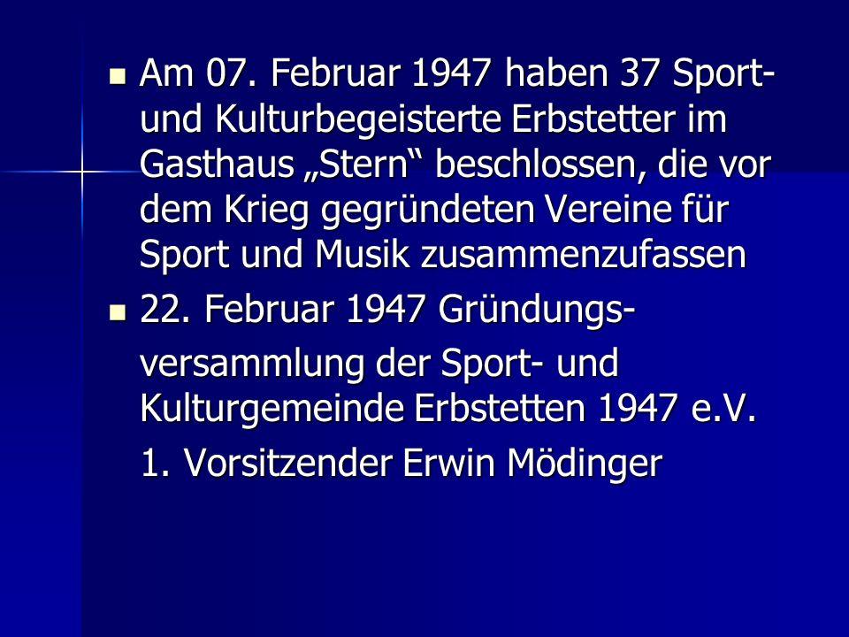 Am 07. Februar 1947 haben 37 Sport- und Kulturbegeisterte Erbstetter im Gasthaus Stern beschlossen, die vor dem Krieg gegründeten Vereine für Sport un