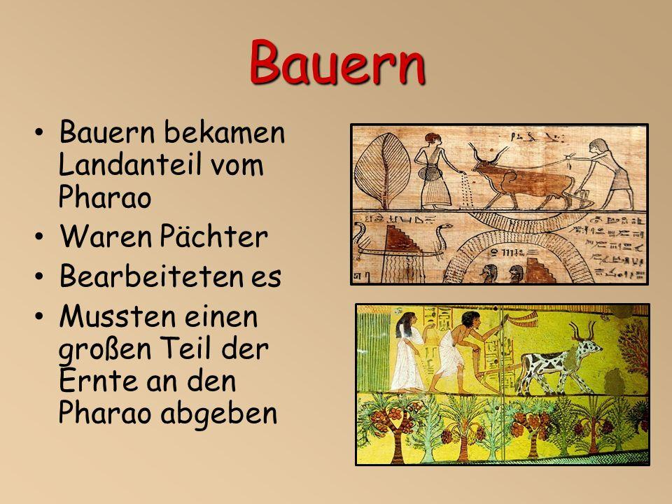 Bauern Bauern bekamen Landanteil vom Pharao Waren Pächter Bearbeiteten es Mussten einen großen Teil der Ernte an den Pharao abgeben