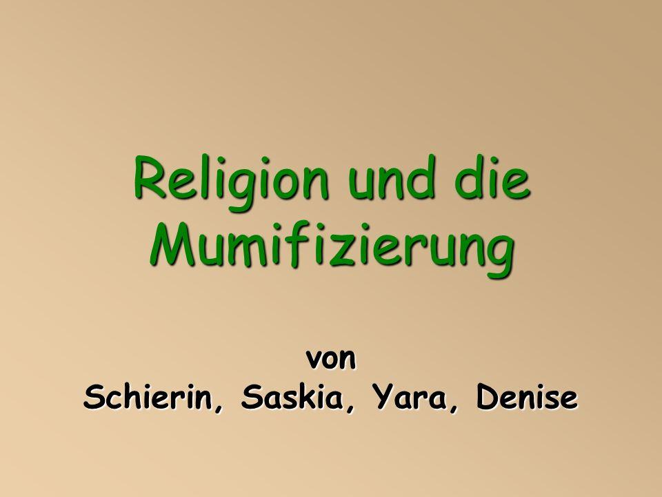 Religion und die Mumifizierung von Schierin, Saskia, Yara, Denise