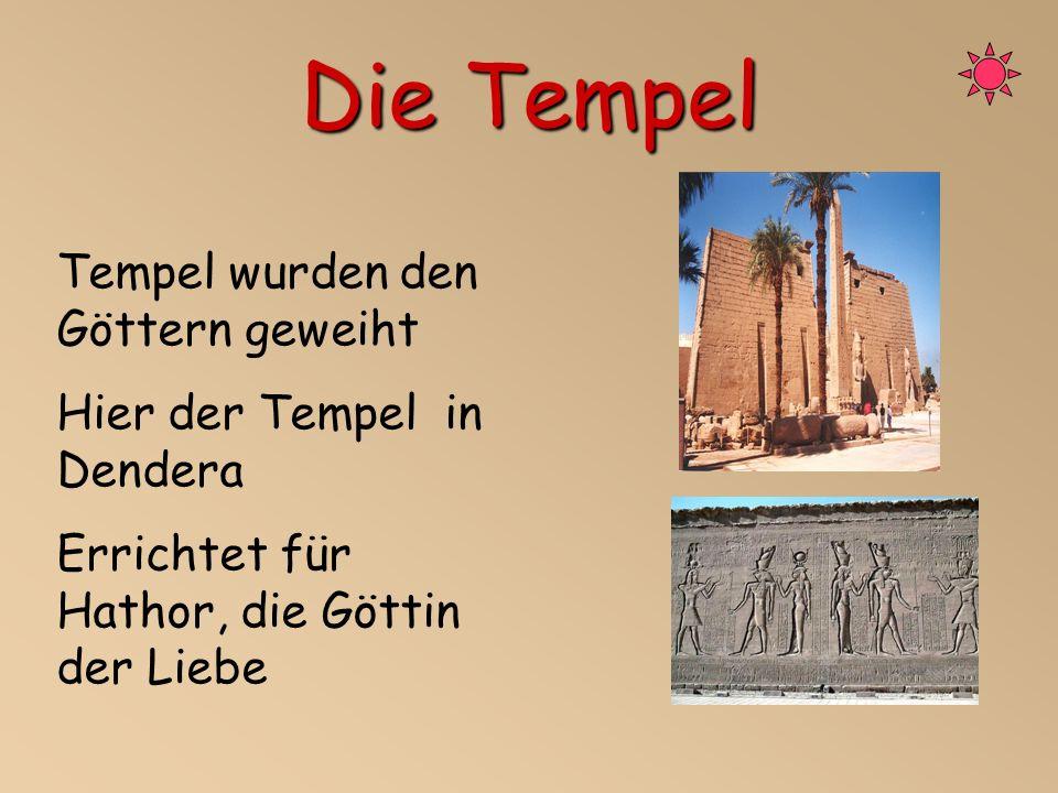 Die Tempel Tempel wurden den Göttern geweiht Hier der Tempel in Dendera Errichtet für Hathor, die Göttin der Liebe
