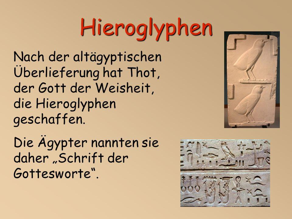 Hieroglyphen Nach der altägyptischen Überlieferung hat Thot, der Gott der Weisheit, die Hieroglyphen geschaffen.