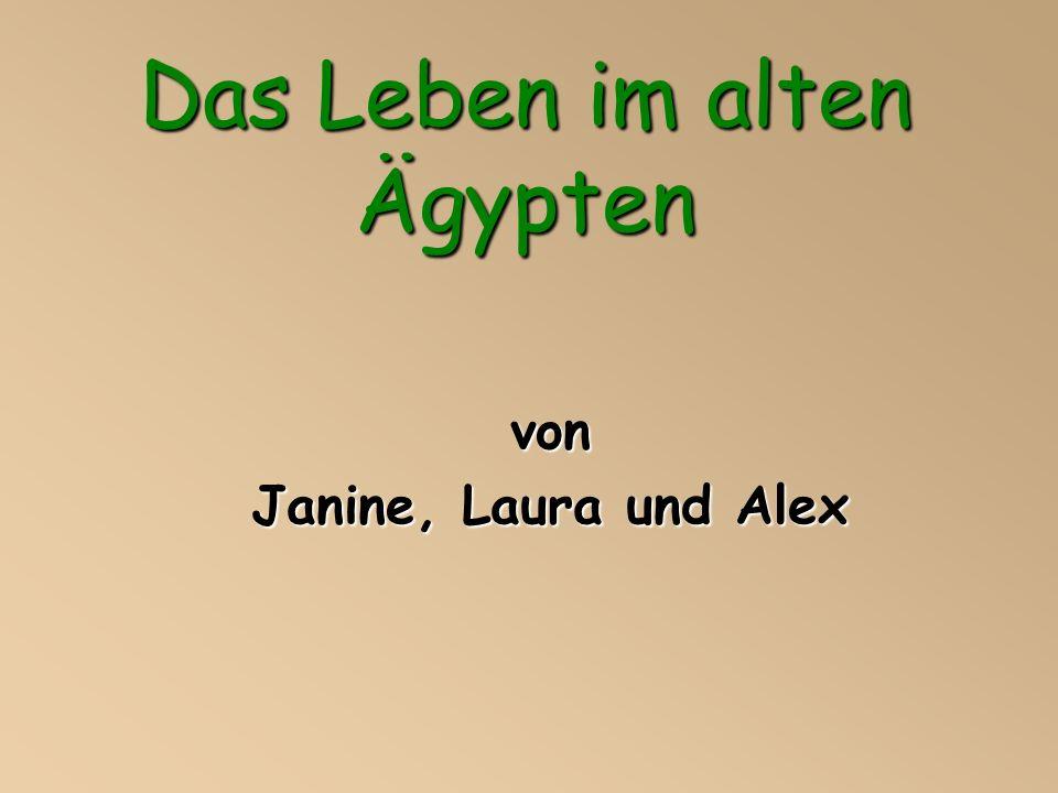 Das Leben im alten Ägypten von Janine, Laura und Alex