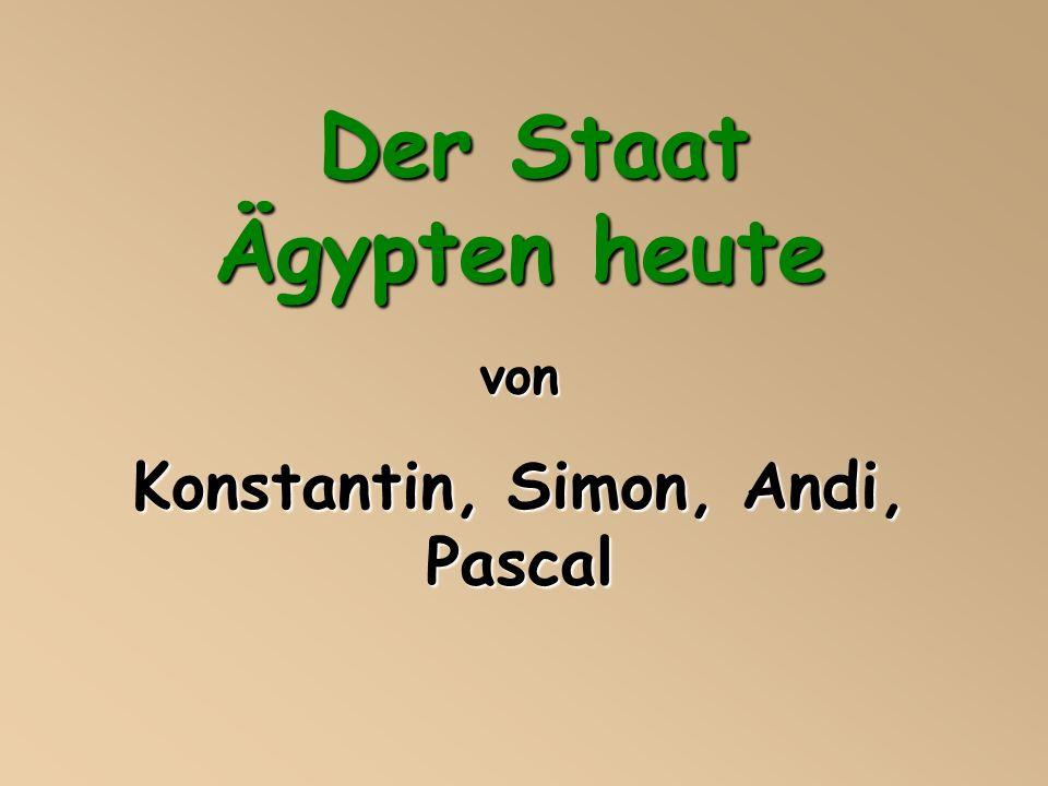 Der Staat Ägypten heute Der Staat Ägypten heutevon Konstantin, Simon, Andi, Pascal