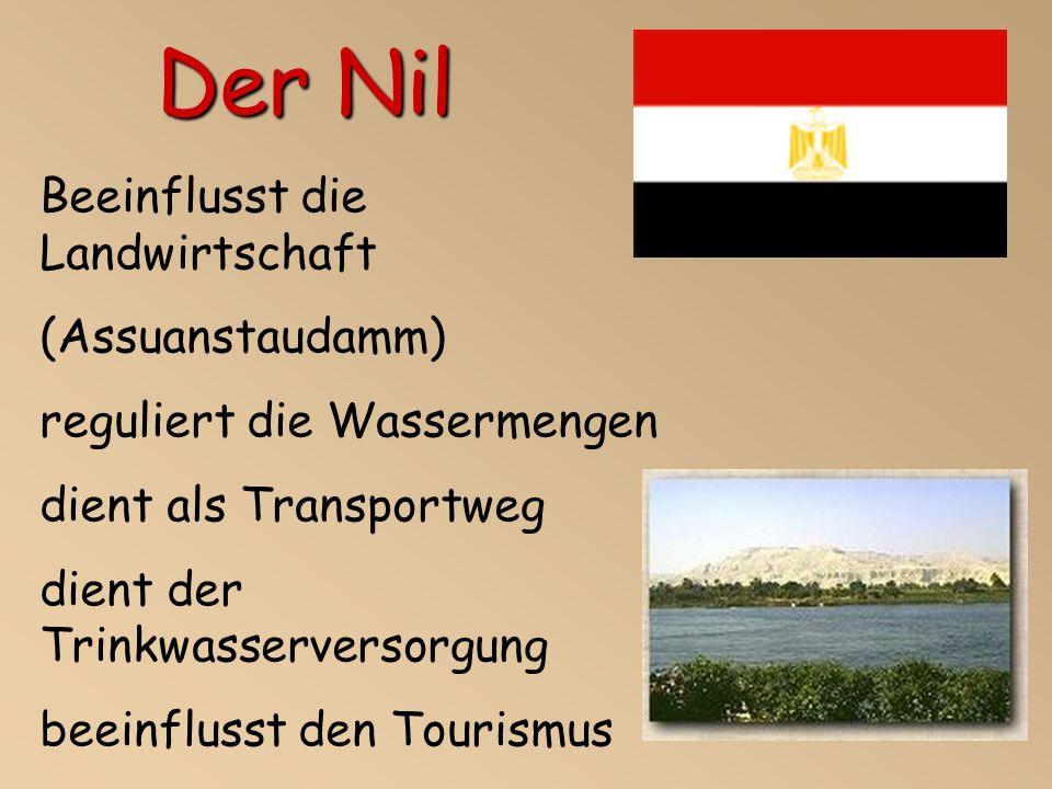 Beeinflusst die Landwirtschaft (Assuanstaudamm) reguliert die Wassermengen dient als Transportweg dient der Trinkwasserversorgung beeinflusst den Tourismus Der Nil