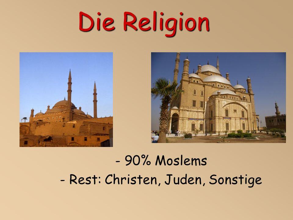 - 90% Moslems - Rest: Christen, Juden, Sonstige Die Religion