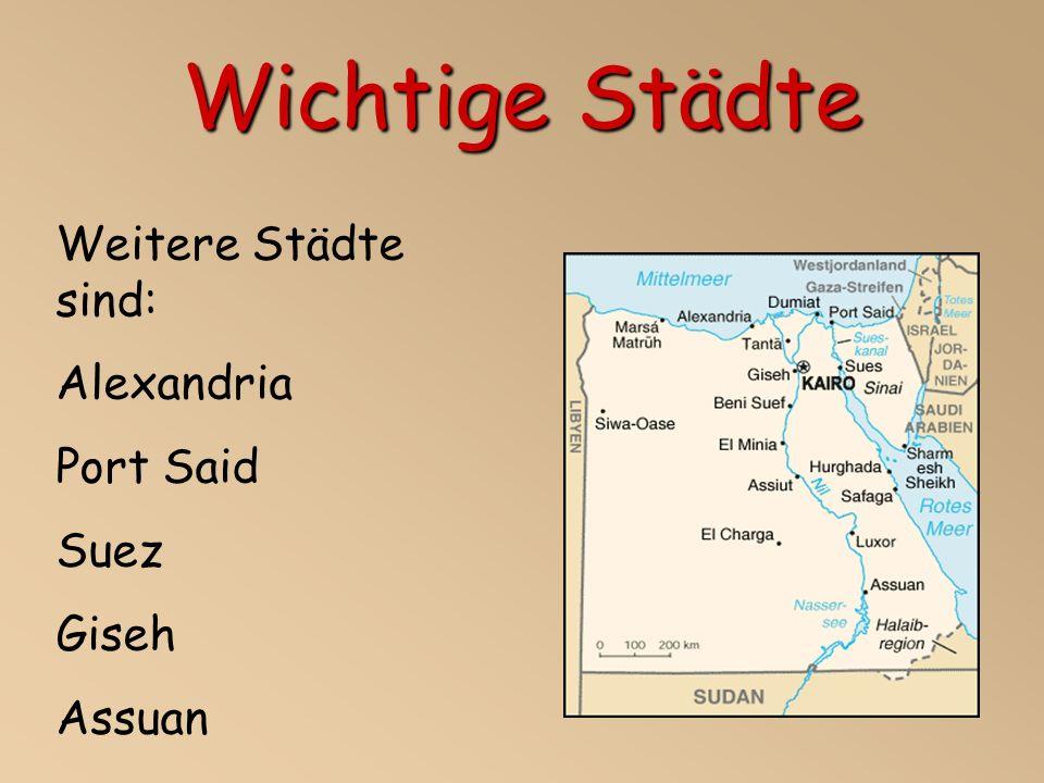 Wichtige Städte Weitere Städte sind: Alexandria Port Said Suez Giseh Assuan