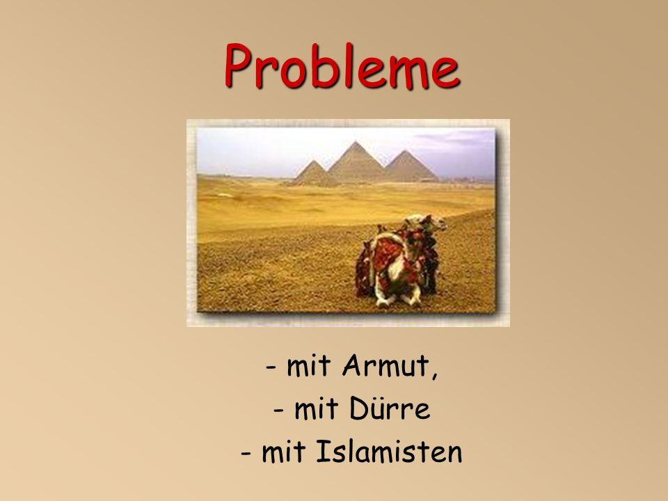 - mit Armut, - mit Dürre - mit Islamisten Probleme