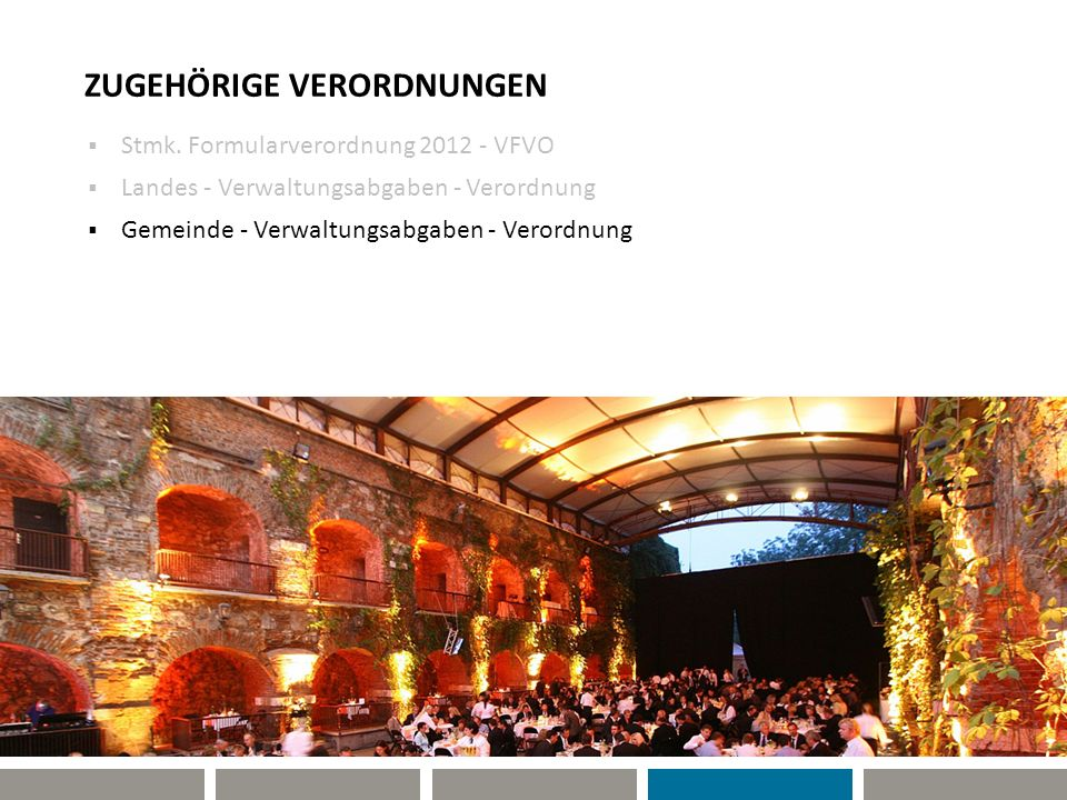 ZUGEHÖRIGE VERORDNUNGEN Stmk. Formularverordnung 2012 - VFVO Landes - Verwaltungsabgaben - Verordnung Gemeinde - Verwaltungsabgaben - Verordnung