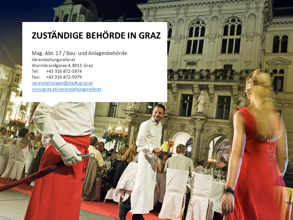 Stadt Graz | Graz-Rathaus | 8010 ZUSTÄNDIGE BEHÖRDE IN GRAZ Mag. Abt. 17 / Bau- und Anlagenbehörde Veranstaltungsreferat Wurmbrandgasse 4, 8011 Graz T
