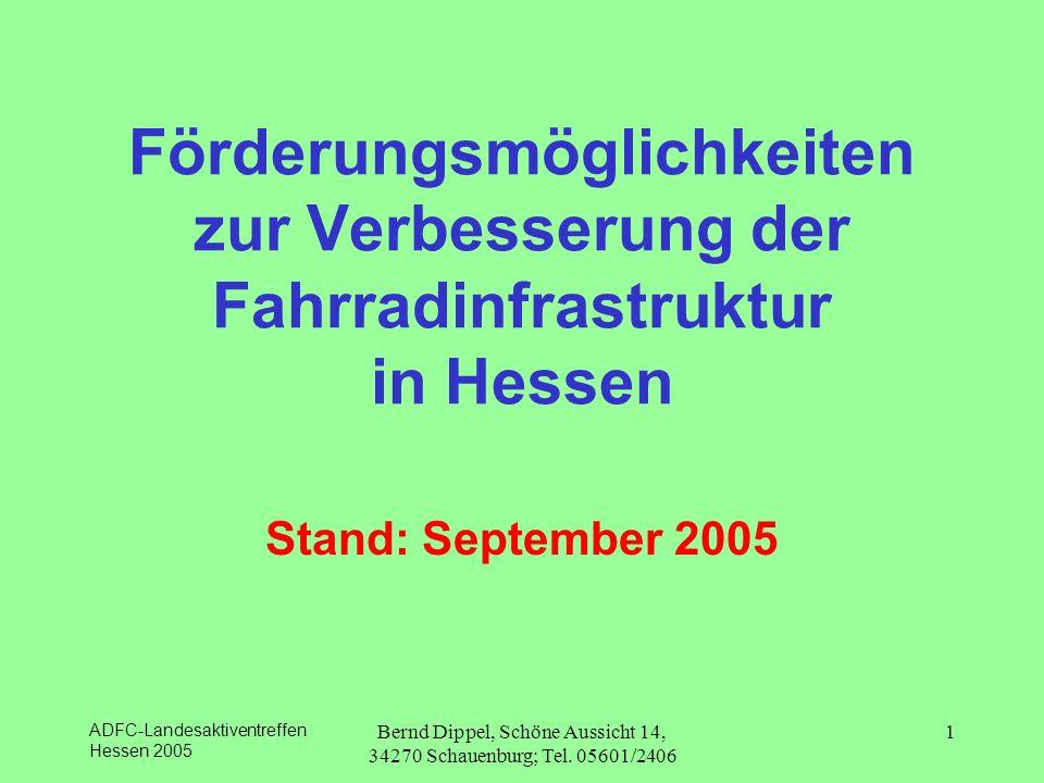 ADFC-Landesaktiventreffen Hessen 2005 Bernd Dippel, Schöne Aussicht 14, 34270 Schauenburg; Tel. 05601/2406 1 Förderungsmöglichkeiten zur Verbesserung