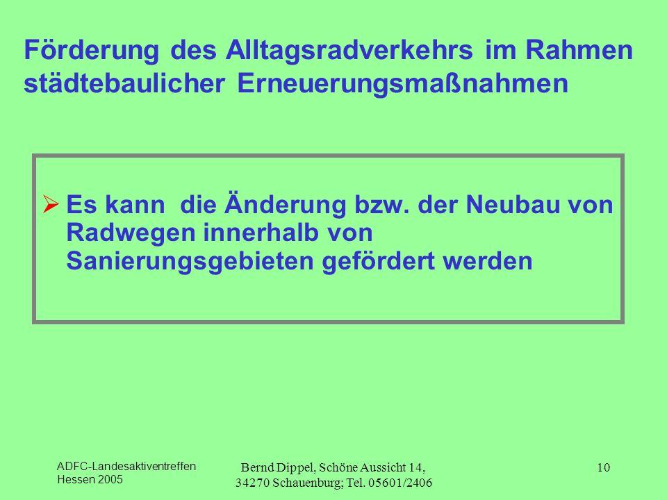 ADFC-Landesaktiventreffen Hessen 2005 Bernd Dippel, Schöne Aussicht 14, 34270 Schauenburg; Tel. 05601/2406 10 Förderung des Alltagsradverkehrs im Rahm
