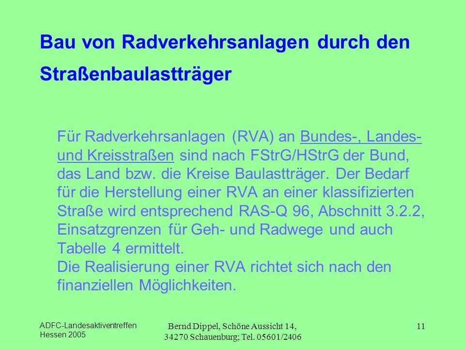 ADFC-Landesaktiventreffen Hessen 2005 Bernd Dippel, Schöne Aussicht 14, 34270 Schauenburg; Tel. 05601/2406 11 Bau von Radverkehrsanlagen durch den Str