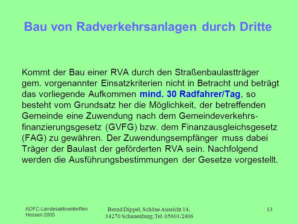 ADFC-Landesaktiventreffen Hessen 2005 Bernd Dippel, Schöne Aussicht 14, 34270 Schauenburg; Tel. 05601/2406 13 Bau von Radverkehrsanlagen durch Dritte