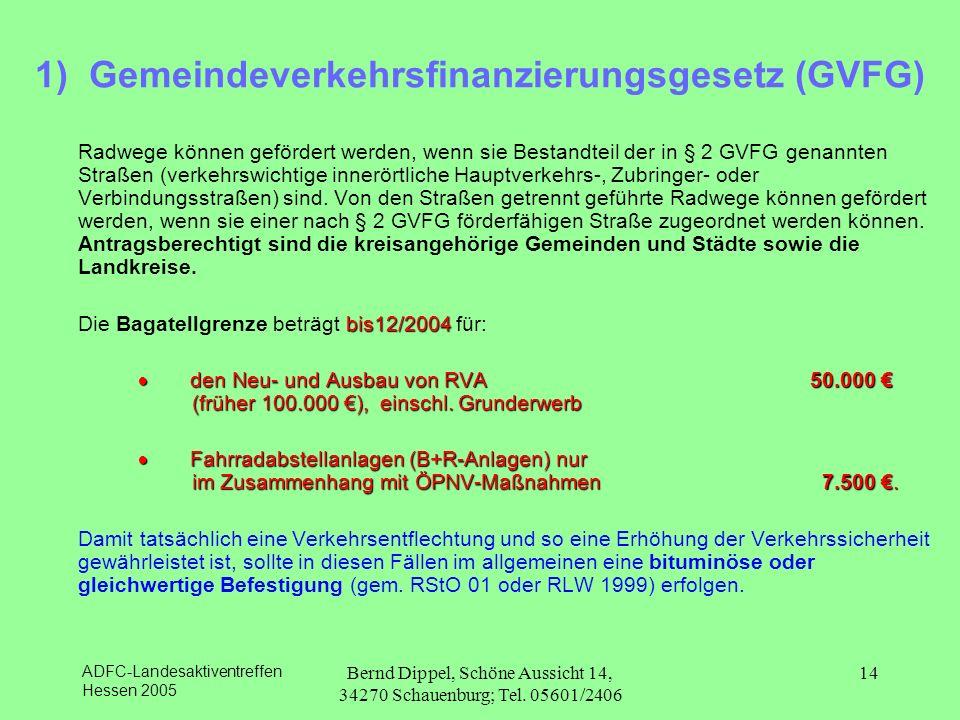 ADFC-Landesaktiventreffen Hessen 2005 Bernd Dippel, Schöne Aussicht 14, 34270 Schauenburg; Tel. 05601/2406 14 1) Gemeindeverkehrsfinanzierungsgesetz (
