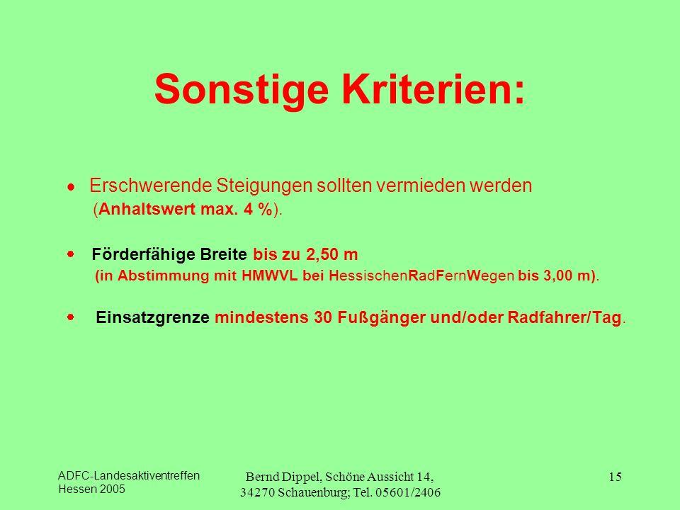 ADFC-Landesaktiventreffen Hessen 2005 Bernd Dippel, Schöne Aussicht 14, 34270 Schauenburg; Tel. 05601/2406 15 Sonstige Kriterien: Erschwerende Steigun