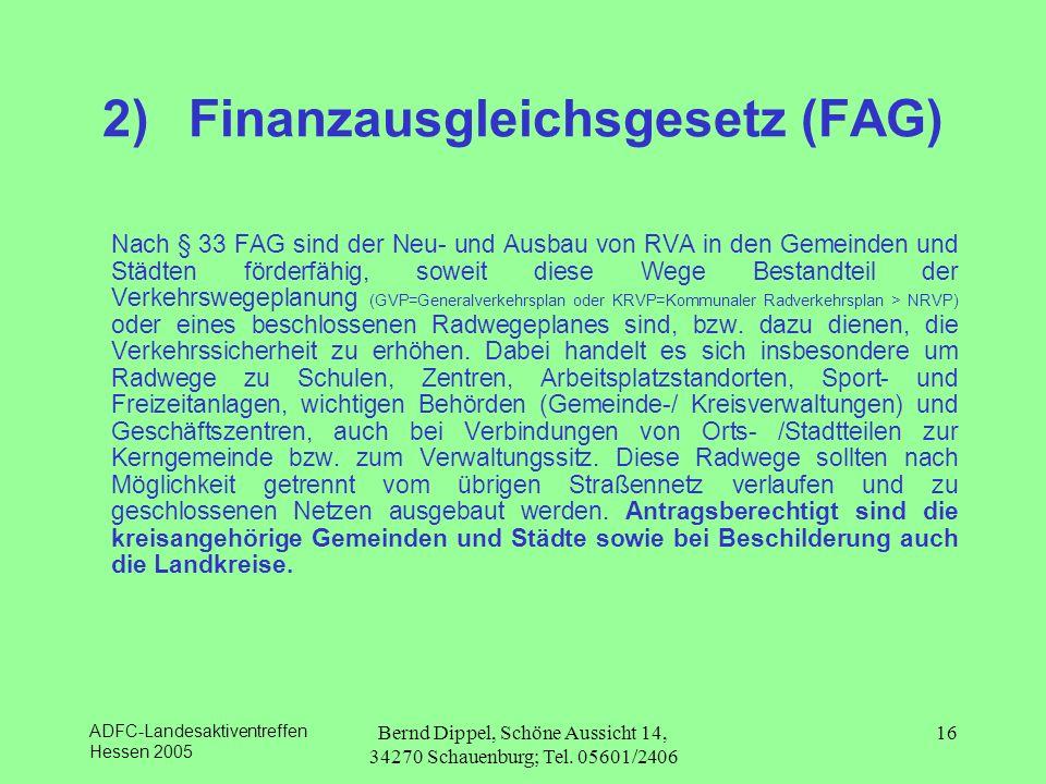 ADFC-Landesaktiventreffen Hessen 2005 Bernd Dippel, Schöne Aussicht 14, 34270 Schauenburg; Tel. 05601/2406 16 2) Finanzausgleichsgesetz (FAG) Nach § 3