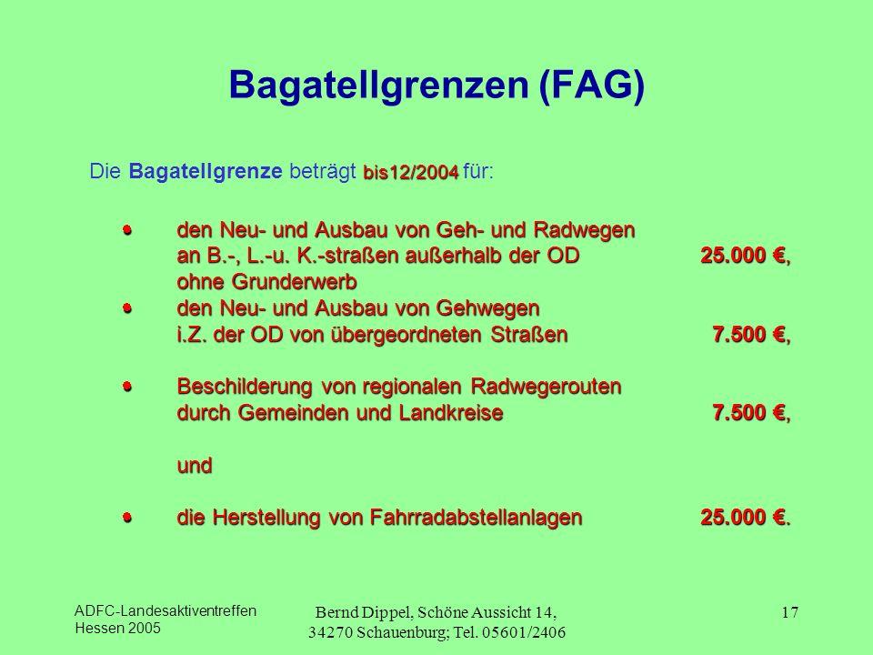 ADFC-Landesaktiventreffen Hessen 2005 Bernd Dippel, Schöne Aussicht 14, 34270 Schauenburg; Tel. 05601/2406 17 Bagatellgrenzen (FAG) bis12/2004 Die Bag
