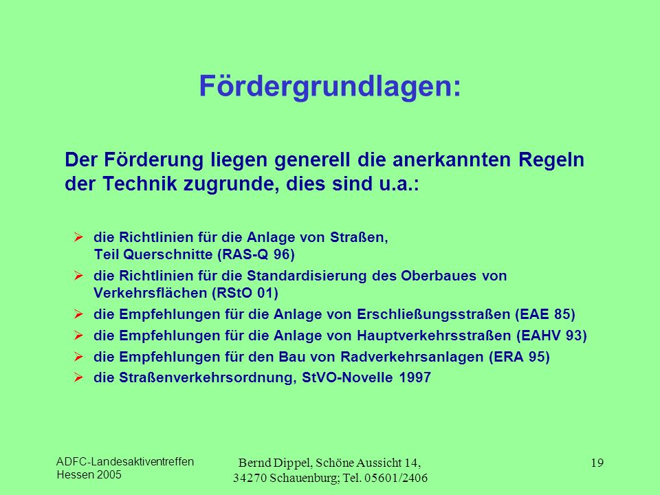 ADFC-Landesaktiventreffen Hessen 2005 Bernd Dippel, Schöne Aussicht 14, 34270 Schauenburg; Tel. 05601/2406 19 Fördergrundlagen: Der Förderung liegen g