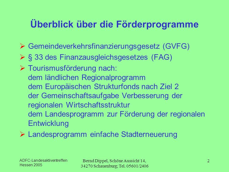ADFC-Landesaktiventreffen Hessen 2005 Bernd Dippel, Schöne Aussicht 14, 34270 Schauenburg; Tel. 05601/2406 2 Überblick über die Förderprogramme Gemein