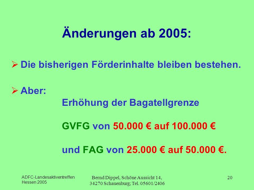 ADFC-Landesaktiventreffen Hessen 2005 Bernd Dippel, Schöne Aussicht 14, 34270 Schauenburg; Tel. 05601/2406 20 Änderungen ab 2005: Die bisherigen Förde