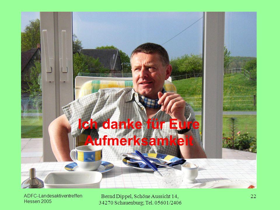 ADFC-Landesaktiventreffen Hessen 2005 Bernd Dippel, Schöne Aussicht 14, 34270 Schauenburg; Tel. 05601/2406 22 Ich danke für Eure Aufmerksamkeit
