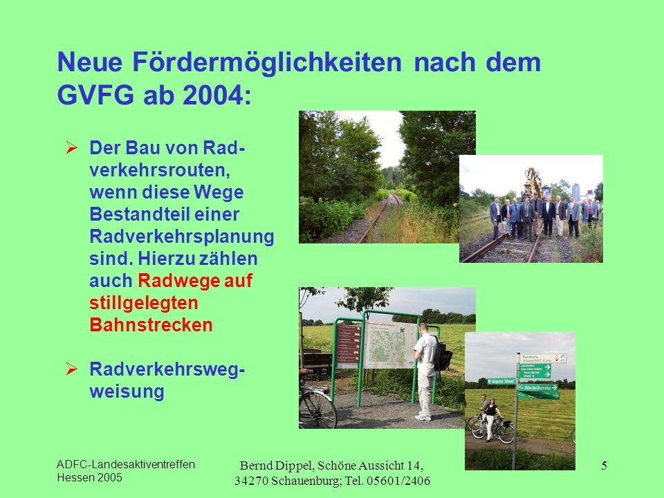 ADFC-Landesaktiventreffen Hessen 2005 Bernd Dippel, Schöne Aussicht 14, 34270 Schauenburg; Tel. 05601/2406 5 Neue Fördermöglichkeiten nach dem GVFG ab