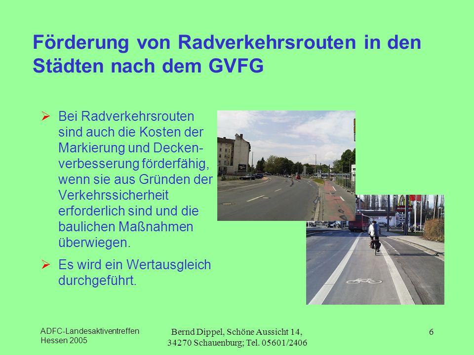 ADFC-Landesaktiventreffen Hessen 2005 Bernd Dippel, Schöne Aussicht 14, 34270 Schauenburg; Tel. 05601/2406 6 Förderung von Radverkehrsrouten in den St