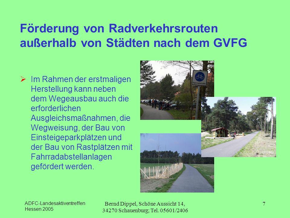 ADFC-Landesaktiventreffen Hessen 2005 Bernd Dippel, Schöne Aussicht 14, 34270 Schauenburg; Tel. 05601/2406 7 Förderung von Radverkehrsrouten außerhalb