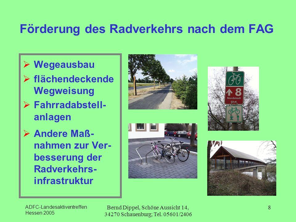 ADFC-Landesaktiventreffen Hessen 2005 Bernd Dippel, Schöne Aussicht 14, 34270 Schauenburg; Tel. 05601/2406 8 Förderung des Radverkehrs nach dem FAG We