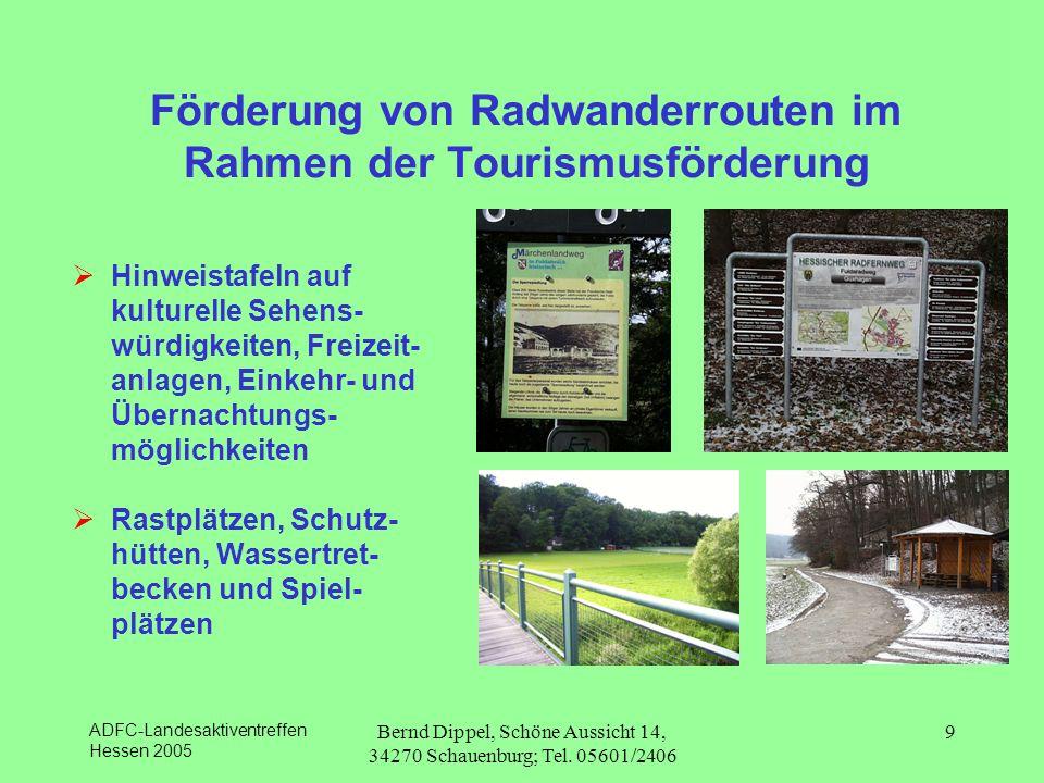 ADFC-Landesaktiventreffen Hessen 2005 Bernd Dippel, Schöne Aussicht 14, 34270 Schauenburg; Tel. 05601/2406 9 Förderung von Radwanderrouten im Rahmen d