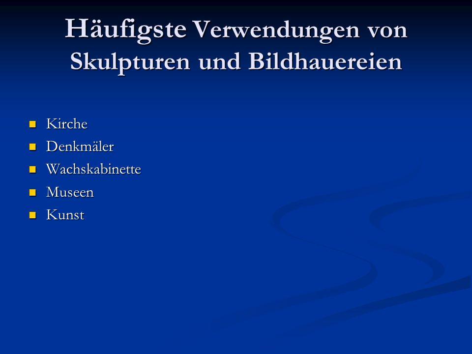 Häufigste Verwendungen von Skulpturen und Bildhauereien Kirche Kirche Denkmäler Denkmäler Wachskabinette Wachskabinette Museen Museen Kunst Kunst