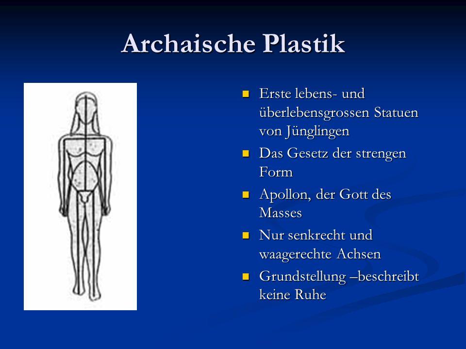 Archaische Plastik Erste lebens- und überlebensgrossen Statuen von Jünglingen Das Gesetz der strengen Form Apollon, der Gott des Masses Nur senkrecht