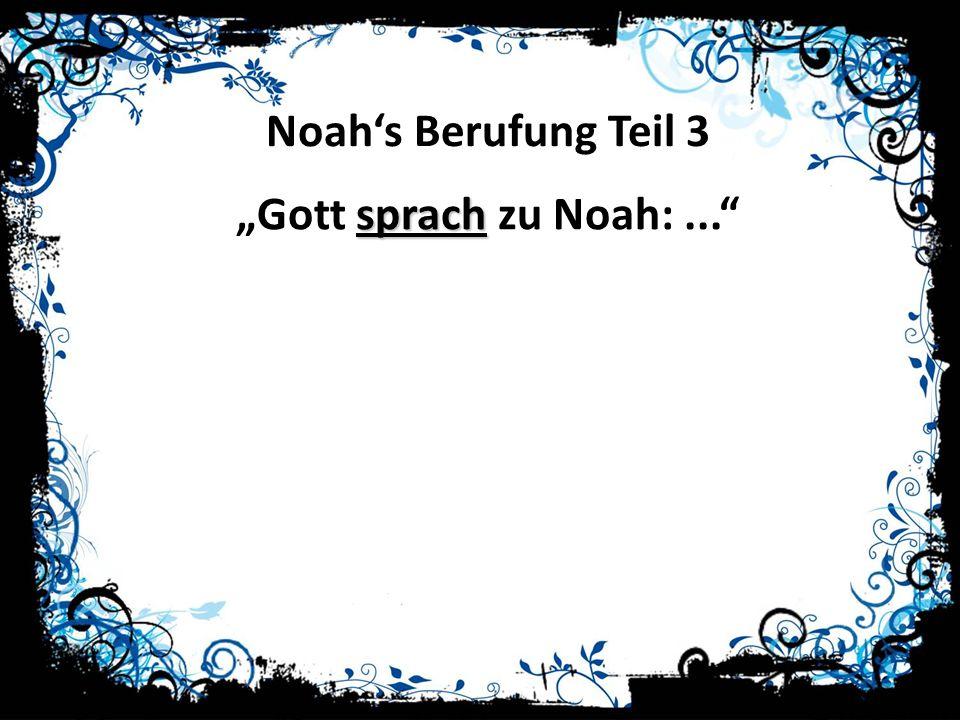 Noahs Berufung Teil 3 sprach Gott sprach zu Noah:...