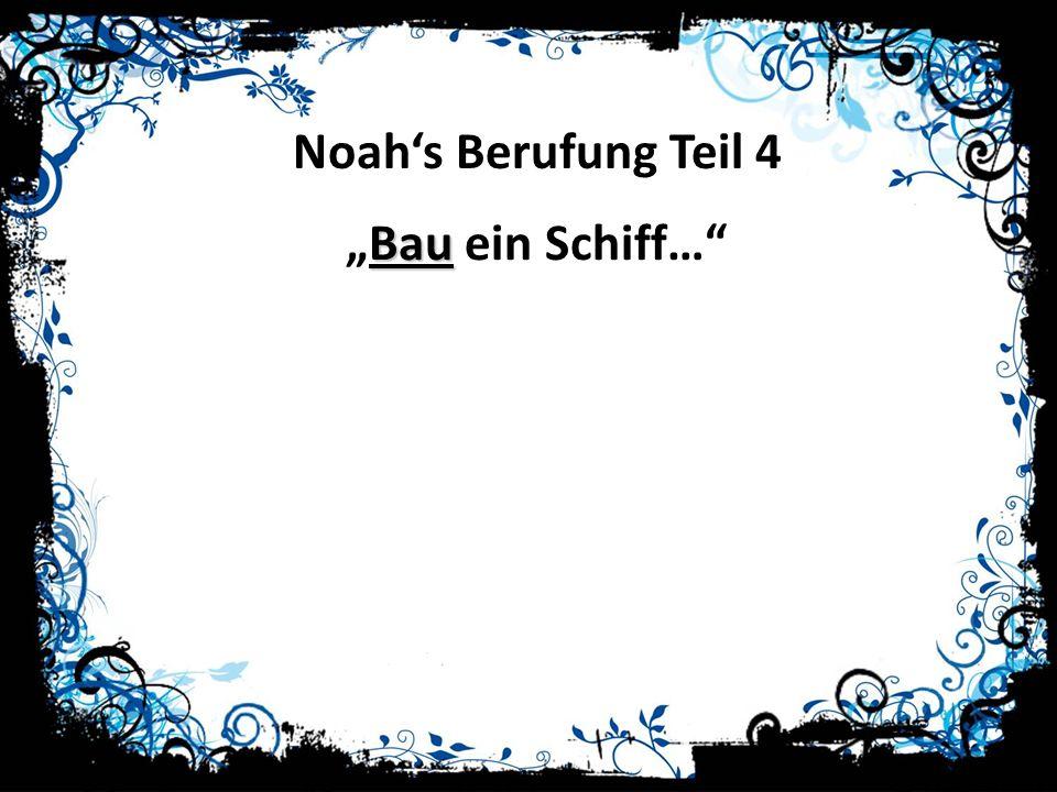Noahs Berufung Teil 4 BauBau ein Schiff…