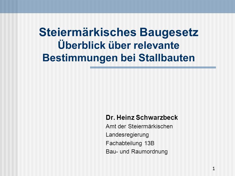 1 Steiermärkisches Baugesetz Überblick über relevante Bestimmungen bei Stallbauten Dr. Heinz Schwarzbeck Amt der Steiermärkischen Landesregierung Fach