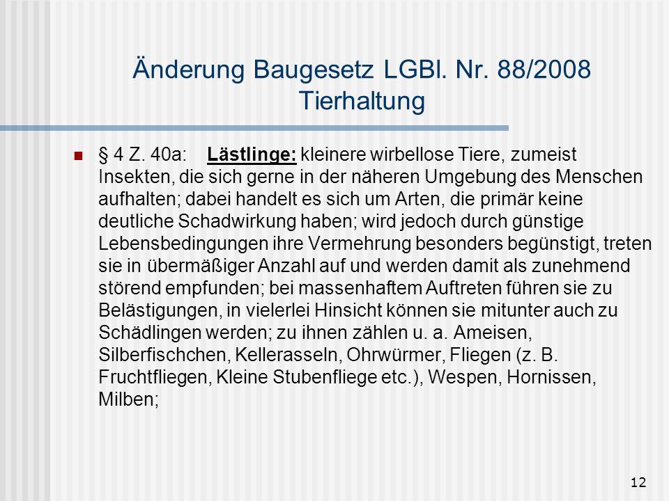 12 Änderung Baugesetz LGBl. Nr. 88/2008 Tierhaltung § 4 Z. 40a:Lästlinge: kleinere wirbellose Tiere, zumeist Insekten, die sich gerne in der näheren U