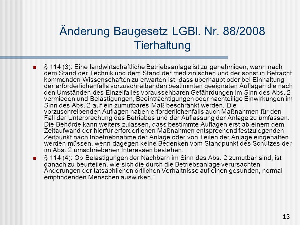 13 Änderung Baugesetz LGBl. Nr. 88/2008 Tierhaltung § 114 (3): Eine landwirtschaftliche Betriebsanlage ist zu genehmigen, wenn nach dem Stand der Tech