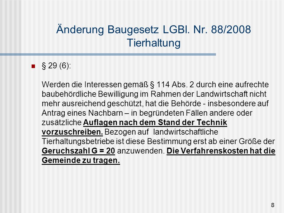 8 Änderung Baugesetz LGBl. Nr. 88/2008 Tierhaltung § 29 (6): Werden die Interessen gemäß § 114 Abs. 2 durch eine aufrechte baubehördliche Bewilligung