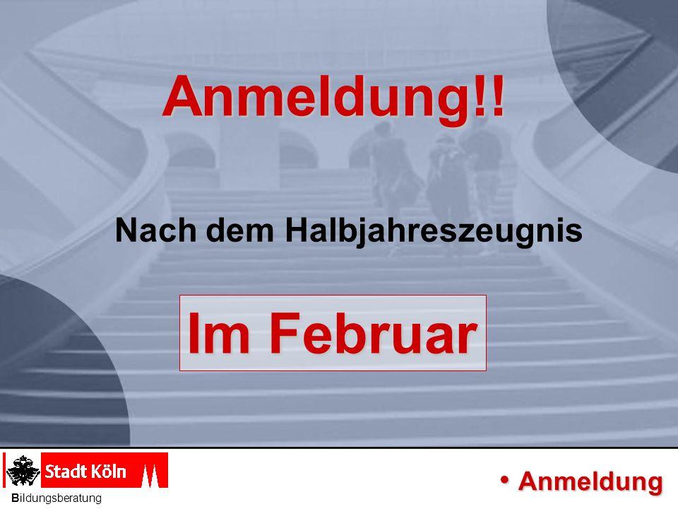 Anmeldung!! Nach dem Halbjahreszeugnis Im Februar Anmeldung Anmeldung Bildungsberatung