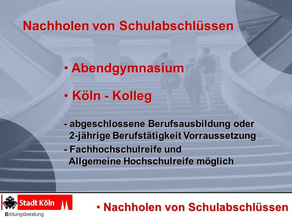 Nachholen von Schulabschlüssen Abendgymnasium Abendgymnasium Köln - Kolleg Köln - Kolleg - abgeschlossene Berufsausbildung oder 2-jährige Berufstätigk