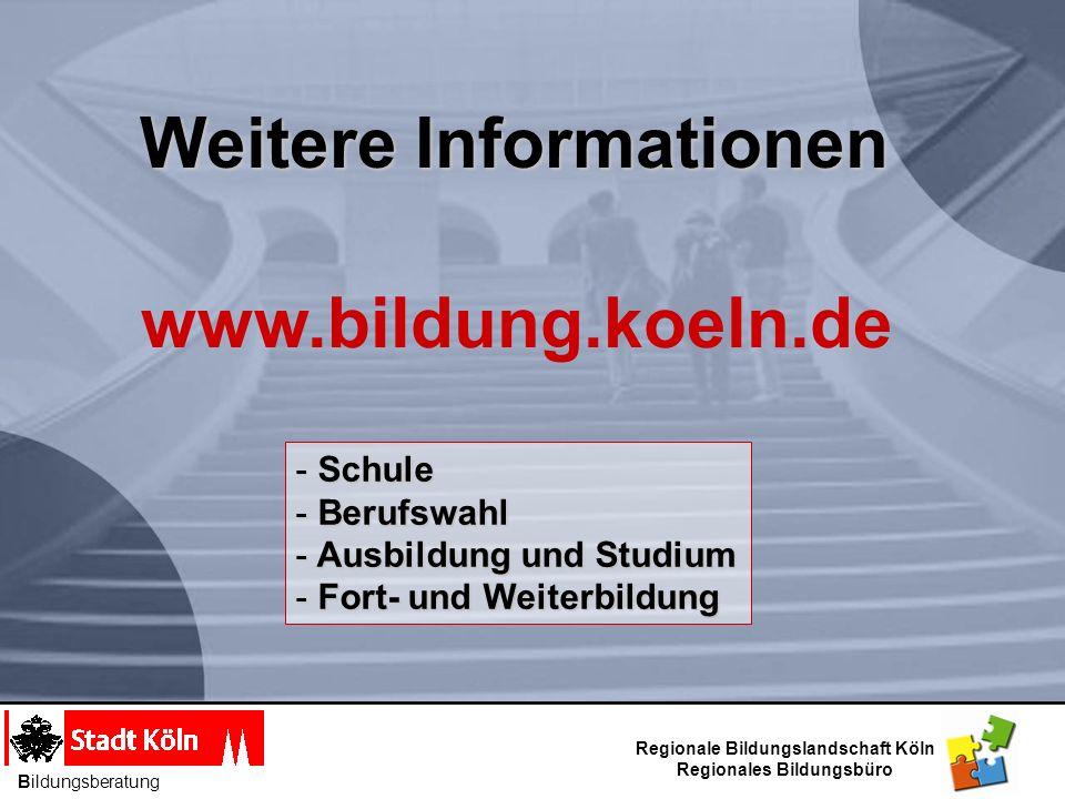 Weitere Informationen www.bildung.koeln.de - Schule - Berufswahl - Ausbildung und Studium - Fort- und Weiterbildung Bildungsberatung Regionale Bildung