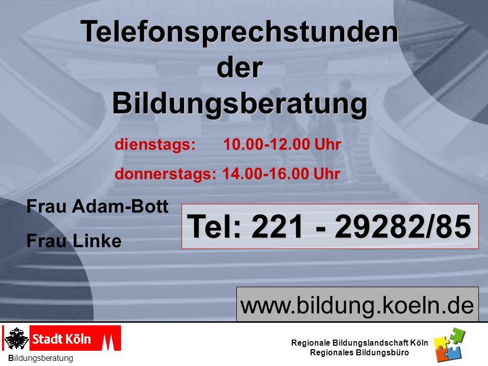 TelefonsprechstundenderBildungsberatung dienstags: 10.00-12.00 Uhr donnerstags: 14.00-16.00 Uhr Tel: 221 - 29282/85 www.bildung.koeln.de Frau Adam-Bot
