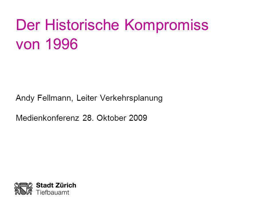 Der Historische Kompromiss von 1996 Andy Fellmann, Leiter Verkehrsplanung Medienkonferenz 28. Oktober 2009