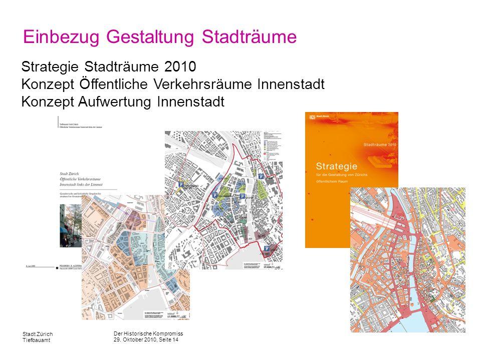 Der Historische Kompromiss 29. Oktober 2010, Seite 14 Stadt Zürich Tiefbauamt Einbezug Gestaltung Stadträume Strategie Stadträume 2010 Konzept Öffentl